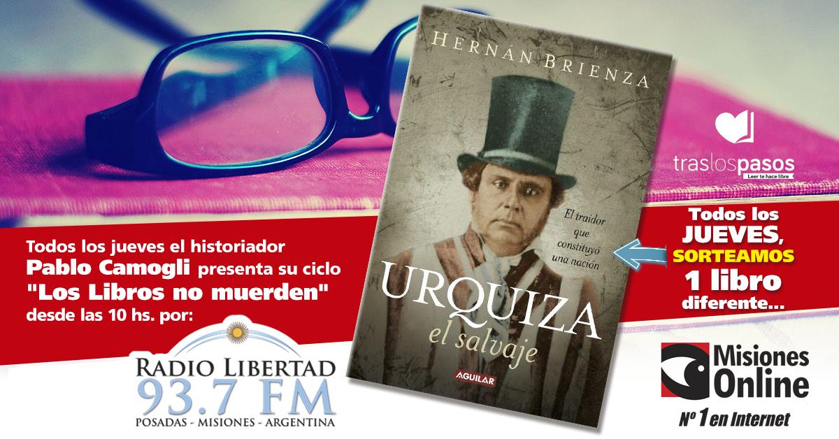 Ciclo «Los libros no muerden»: hoy Misiones Online sorteará «Urquiza, el Salvaje»