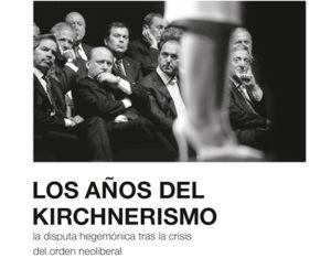 La disputa por la hegemonía en los años del kirchnerismo