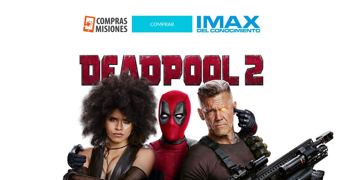 Ahora Deadpool 2: los superhéroes siguen en el IMAX…Ingresá aquí y adquirí las entradas en Compras Misiones
