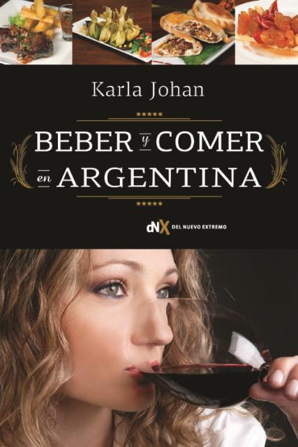 """""""Beber y Comer en Argentina"""", el nuevo libro de la sommelier Karla Johan Lorenzo"""