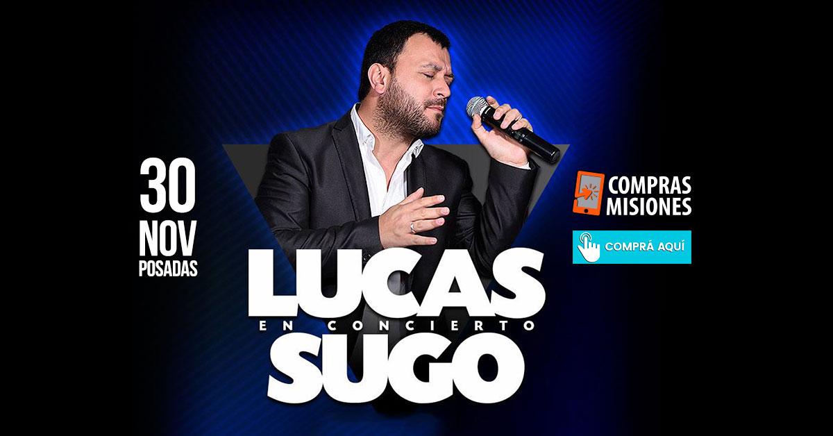 Lucas Sugo, cada vez más cerca de Posadas, te invita al  show…Ingresá aquí y adquirí las entradas por Internet en Compras Misiones