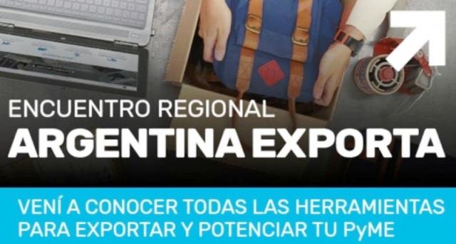Convocan a emprendedores y empresarios PyME al Encuentro Regional Argentina Exporta