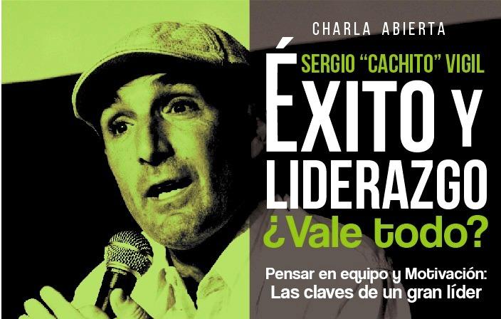 Charla abierta de Sergio Cachito Vigil en Posadas: Éxito y Liderazgo ¿Vale todo?