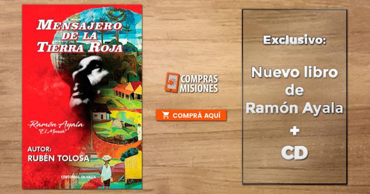 """Hoy presentarán """"Mensajero de la Tierra Roja"""", la biografía de Ramón Ayala…Adquirila aquí en exclusivo por Compras Misiones"""