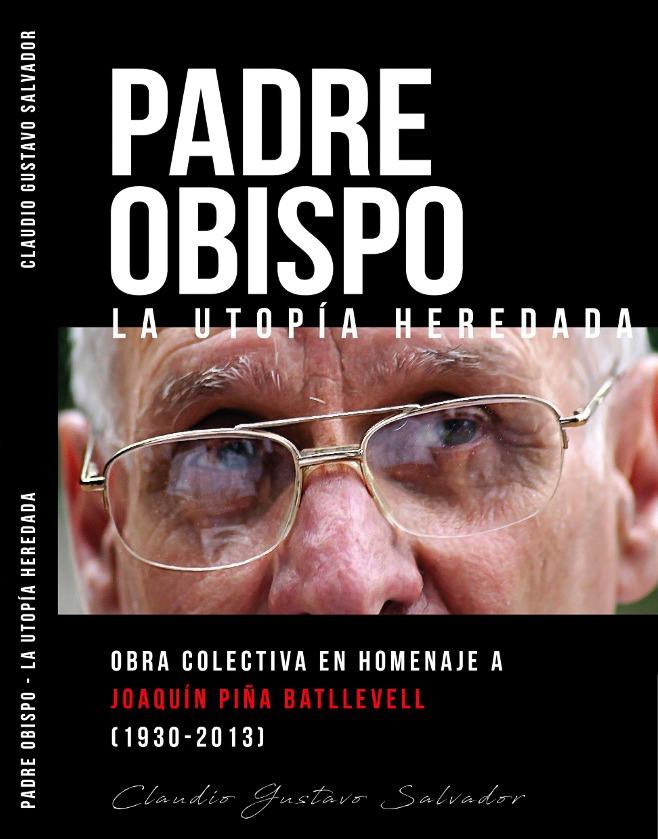 """Invitan a la presentación de """"Padre Obispo, la utopía heredada"""", un libro en memoria de Joaquín Piña"""