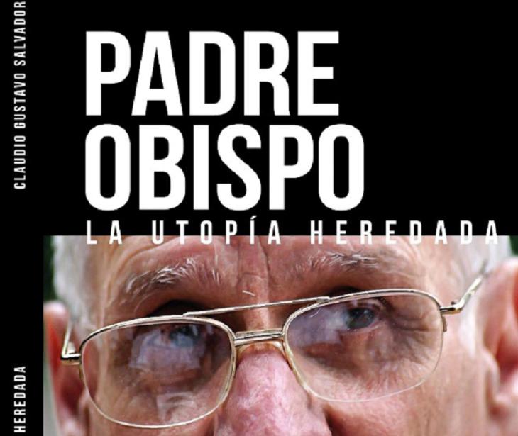 """Invitan a la presentación de «Padre Obispo, la utopía heredada"""", un libro en memoria de Joaquín Piña"""