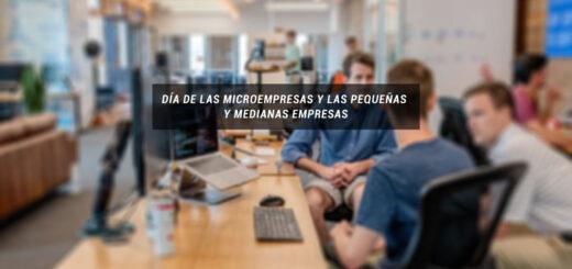 ¿Por qué se celebra hoy el Día de las Microempresas y las Pequeñas y Medianas Empresas?
